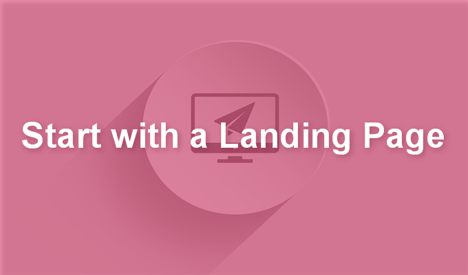 Start with a landing page