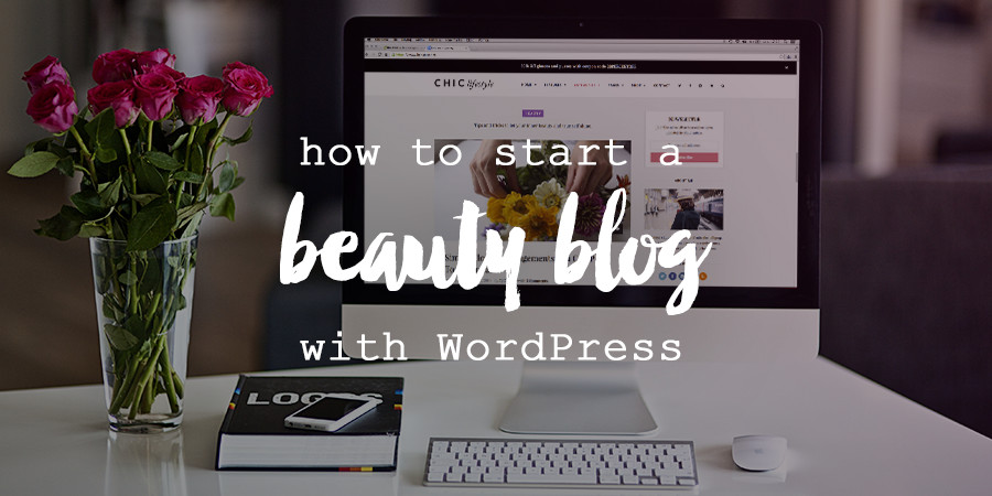 How to Start a Amazing Beauty Blog With WordPress