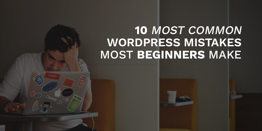 Most Common Mistakes of WordPress Beginners