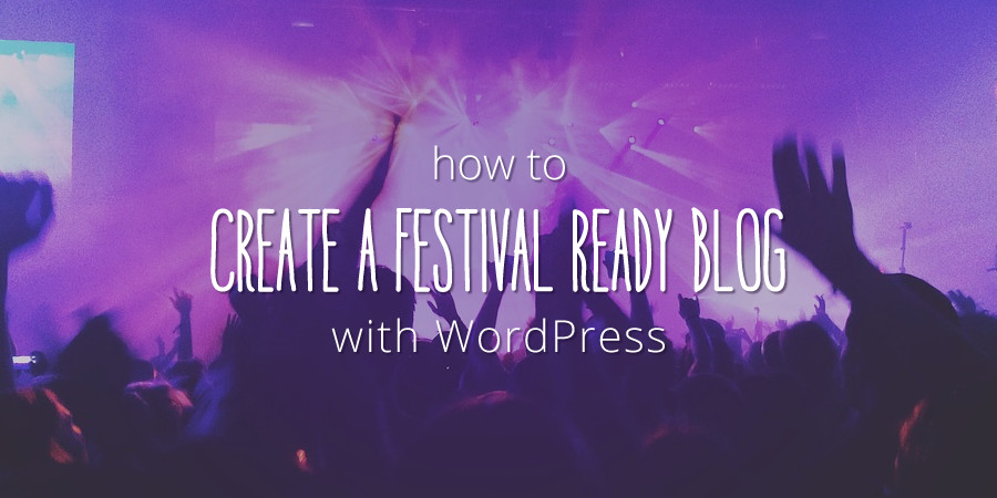 How To Create A Festival Ready Music & Fashion Blog With WordPress