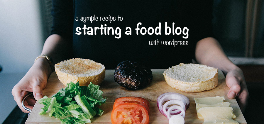 How to Start a Successful Food Blog With WordPress