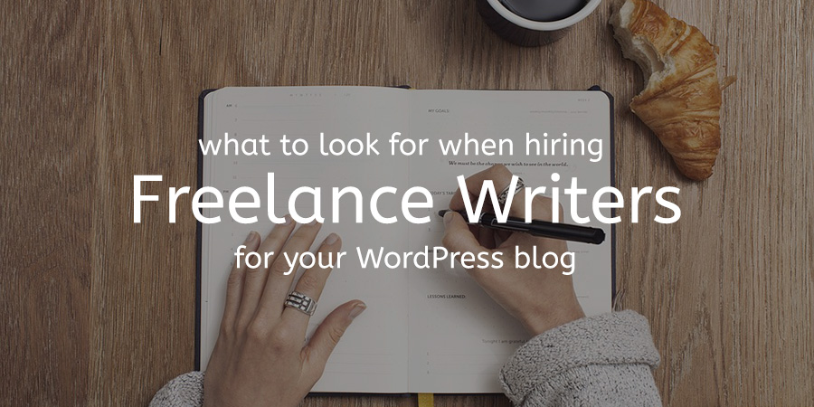 What to Look for When Employing a Freelance Writer for Your WordPress Blog