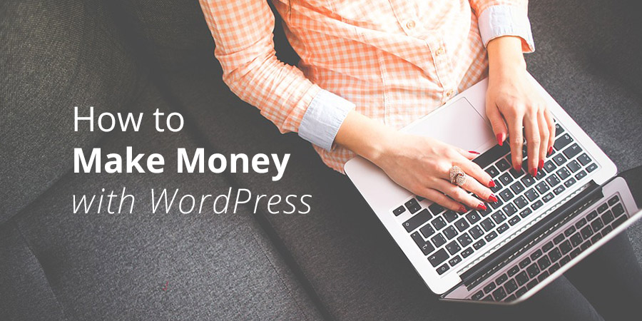 How To Make Money With A WordPress Blog