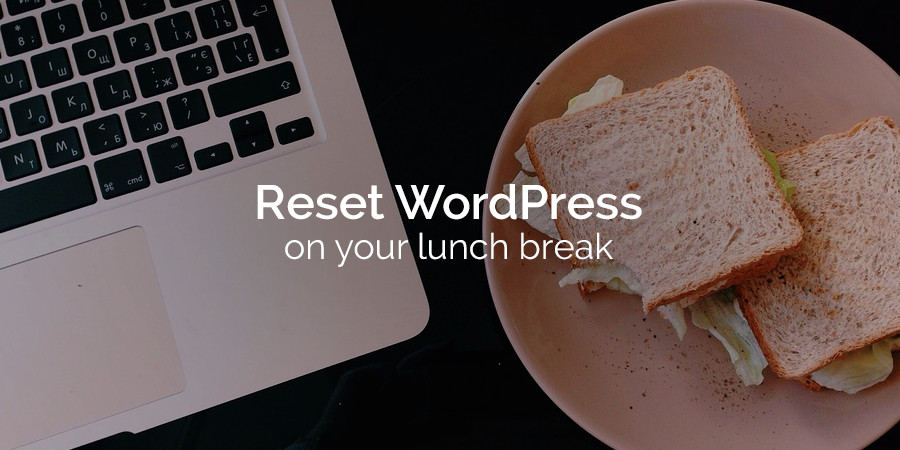 The Easiest Way to Reset Your WordPress Website