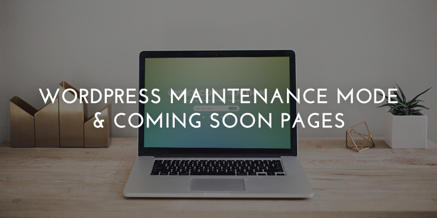 How to Put WordPress in Maintenance Mode or Add a Coming Soon Page