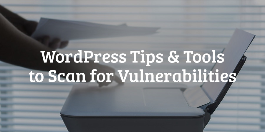 Free Tools to Scan Your WordPress Site for Vulnerabilities